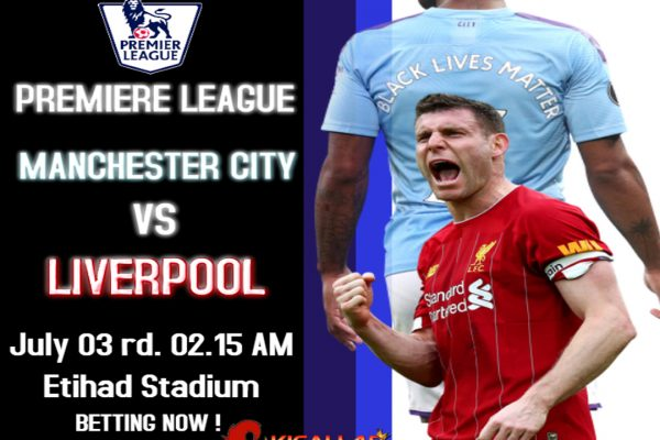 Prediksi Manchester City Vs Liverpool 03 JULI 2020